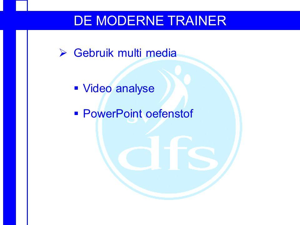 DE MODERNE TRAINER  Gebruik multi media  Video analyse  PowerPoint oefenstof