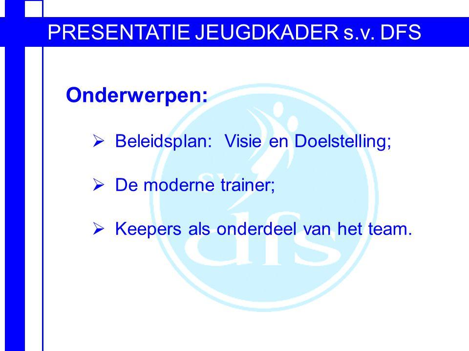 Onderwerpen:  Beleidsplan: Visie en Doelstelling;  De moderne trainer;  Keepers als onderdeel van het team.