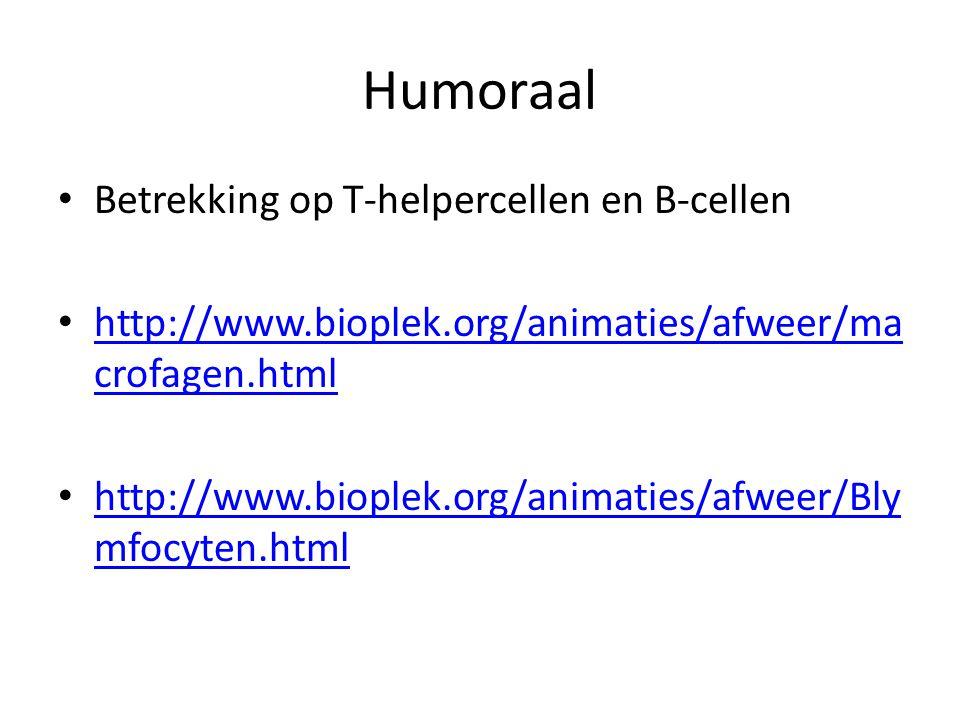 Humoraal • Betrekking op T-helpercellen en B-cellen • http://www.bioplek.org/animaties/afweer/ma crofagen.html http://www.bioplek.org/animaties/afweer