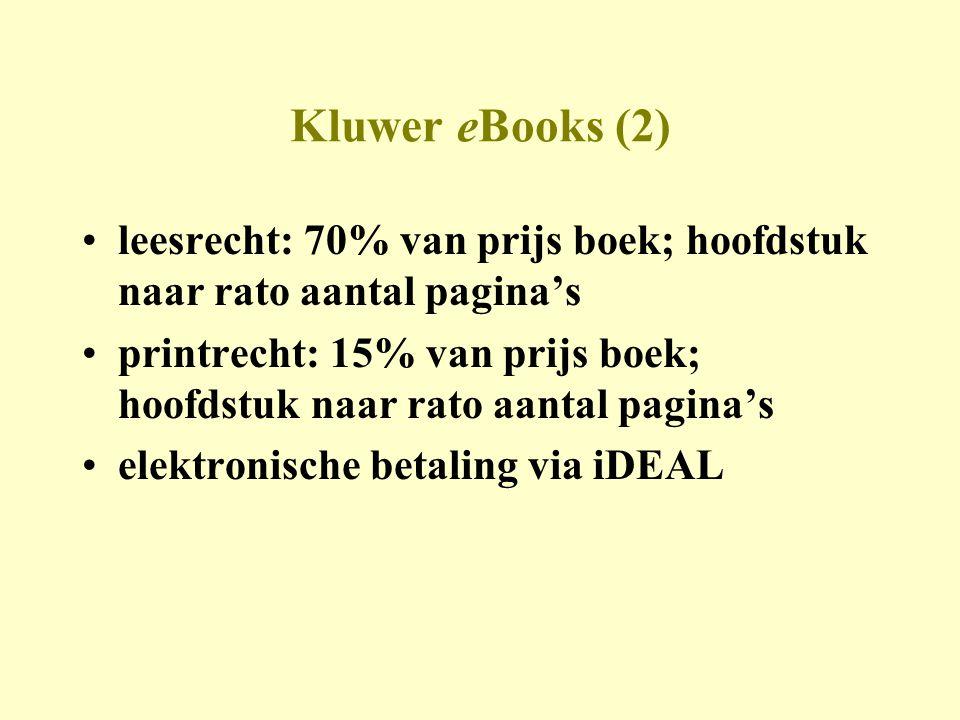 Kluwer eBooks (2) •leesrecht: 70% van prijs boek; hoofdstuk naar rato aantal pagina's •printrecht: 15% van prijs boek; hoofdstuk naar rato aantal pagina's •elektronische betaling via iDEAL