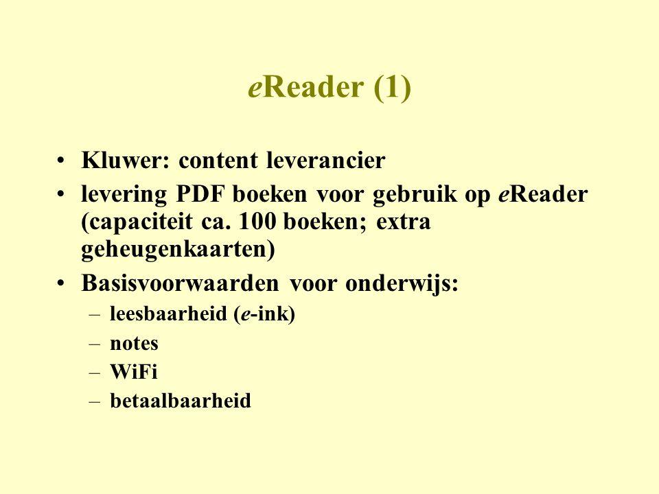 eReader (1) •Kluwer: content leverancier •levering PDF boeken voor gebruik op eReader (capaciteit ca.