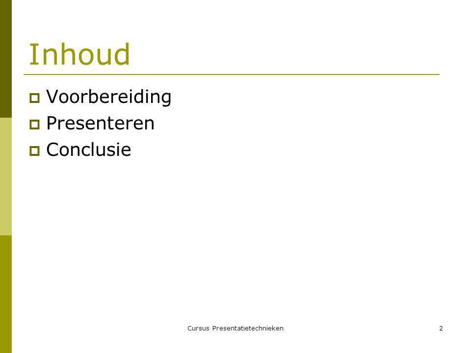 Cursus Presentatietechnieken2 Inhoud  Voorbereiding  Presenteren  Conclusie