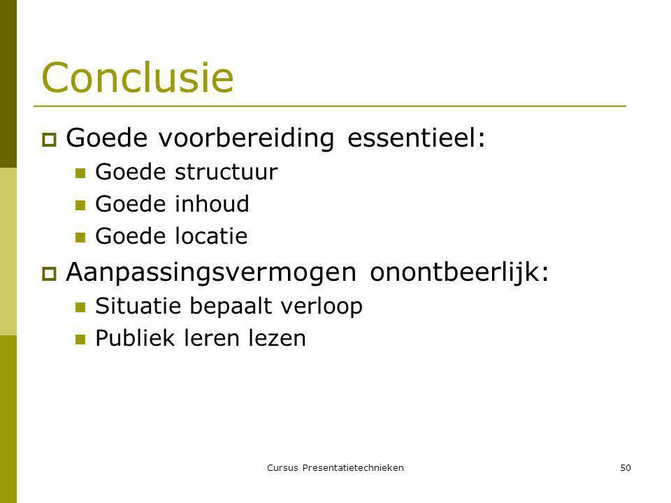 Cursus Presentatietechnieken50 Conclusie  Goede voorbereiding essentieel:  Goede structuur  Goede inhoud  Goede locatie  Aanpassingsvermogen onontbeerlijk:  Situatie bepaalt verloop  Publiek leren lezen