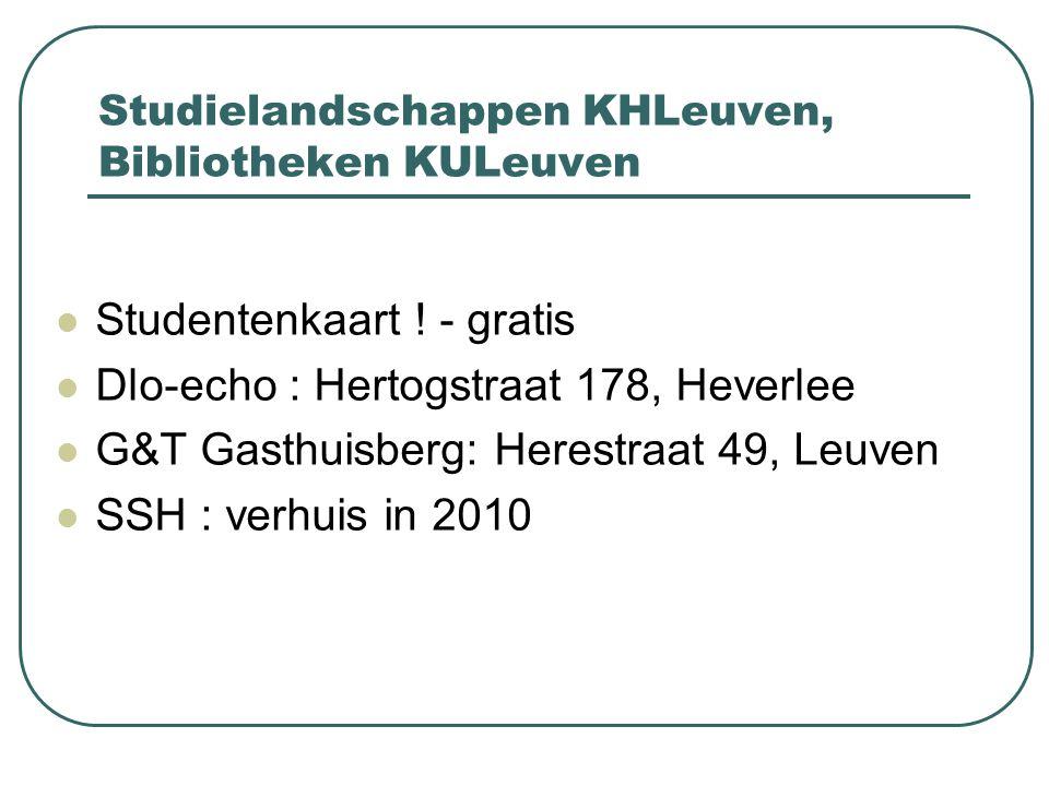 Studielandschappen KHLeuven, Bibliotheken KULeuven  Studentenkaart ! - gratis  Dlo-echo : Hertogstraat 178, Heverlee  G&T Gasthuisberg: Herestraat