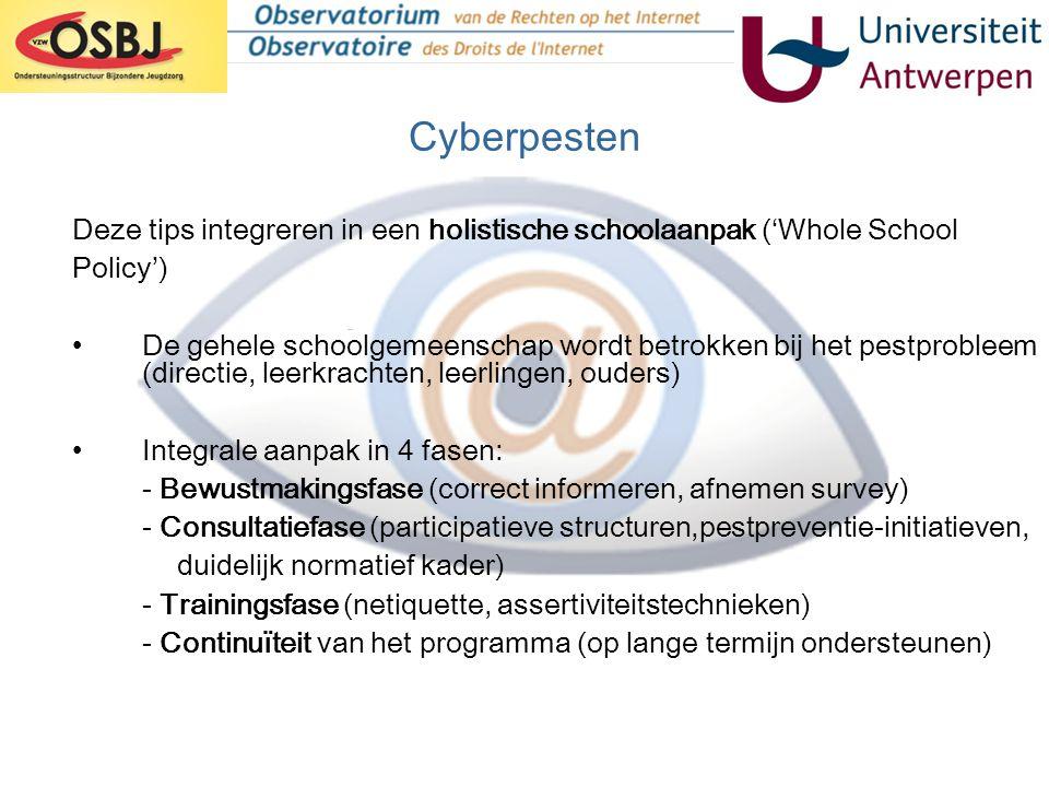 Cyberpesten Deze tips integreren in een holistische schoolaanpak ('Whole School Policy') •De gehele schoolgemeenschap wordt betrokken bij het pestprob