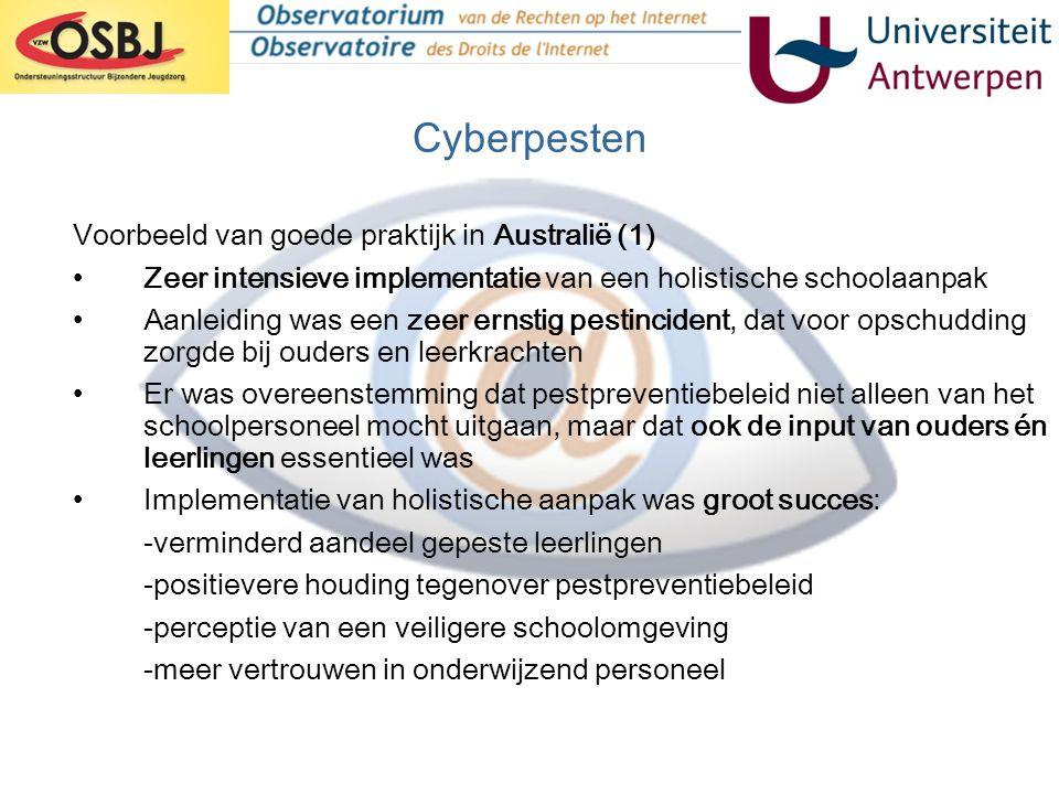 Cyberpesten Voorbeeld van goede praktijk in Australië (1) •Zeer intensieve implementatie van een holistische schoolaanpak •Aanleiding was een zeer ern