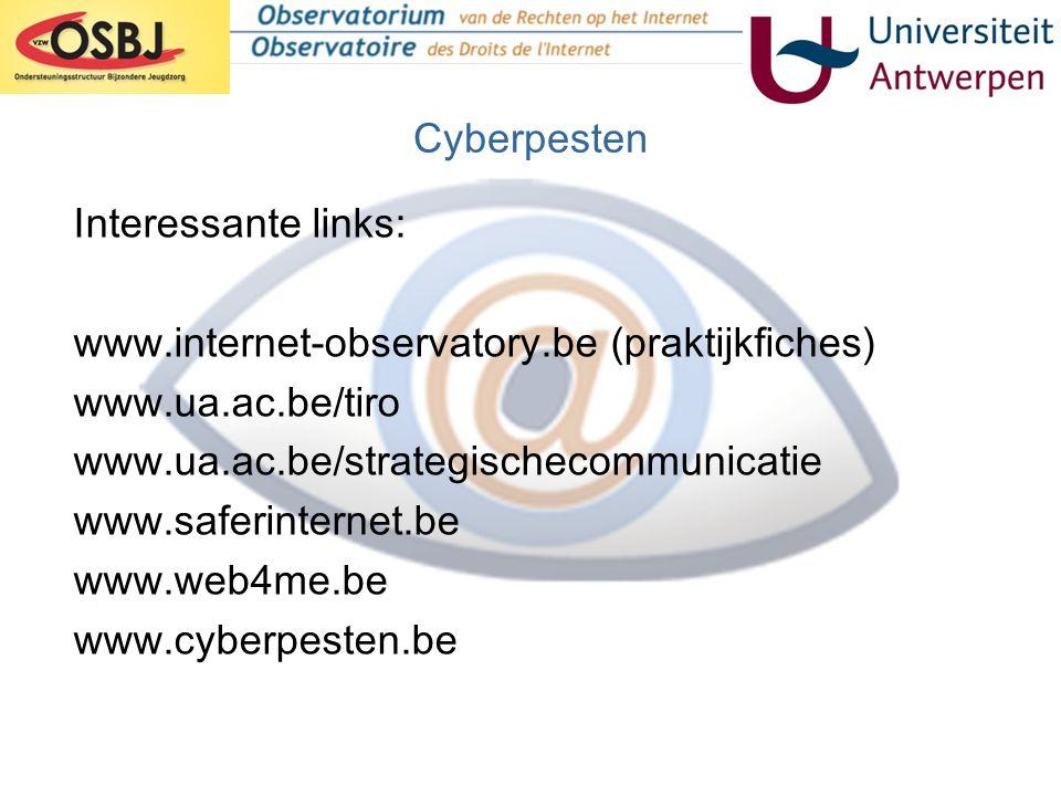 Cyberpesten Interessante links: www.internet-observatory.be (praktijkfiches) www.ua.ac.be/tiro www.ua.ac.be/strategischecommunicatie www.saferinternet