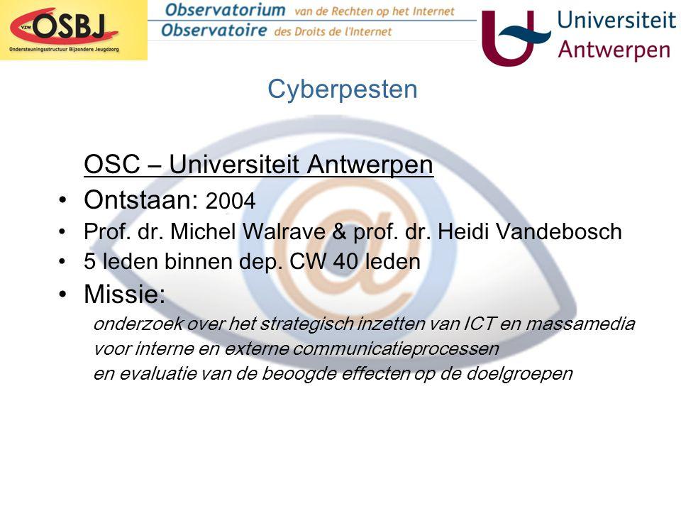 Cyberpesten OSC – Universiteit Antwerpen •Projecten: •Digitale kloof (viWTA) •Cyberpesten (viWTA) •Kids' & teens' e-privacy (UA) •E-government, Identity management & privacy (IBBT) •E-Werken (EU / ESF) •TIRO (BELSPO) •Internetobservatorium: wetenschappelijke ondersteuning
