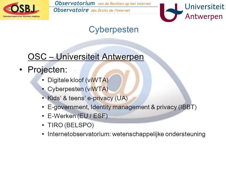 Cyberpesten OSC – Universiteit Antwerpen •Projecten: •Digitale kloof (viWTA) •Cyberpesten (viWTA) •Kids' & teens' e-privacy (UA) •E-government, Identi