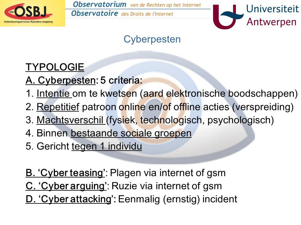 TYPOLOGIE A. Cyberpesten: 5 criteria: 1. Intentie om te kwetsen (aard elektronische boodschappen) 2. Repetitief patroon online en/of offline acties (v