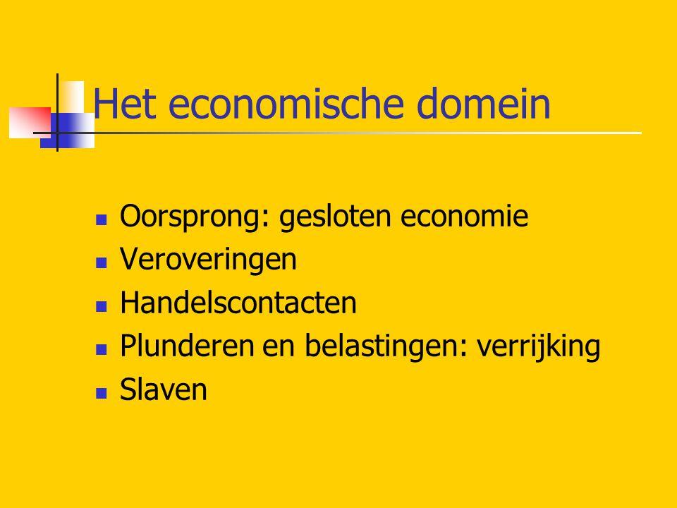 Het economische domein  Oorsprong: gesloten economie  Veroveringen  Handelscontacten  Plunderen en belastingen: verrijking  Slaven