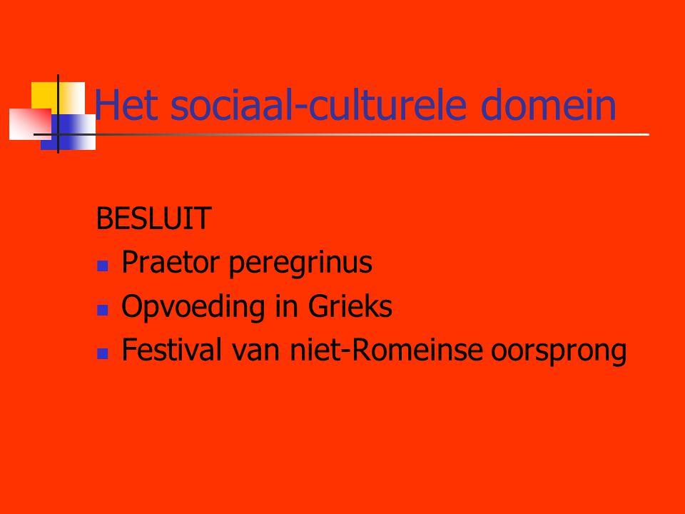 Het sociaal-culturele domein BESLUIT  Praetor peregrinus  Opvoeding in Grieks  Festival van niet-Romeinse oorsprong