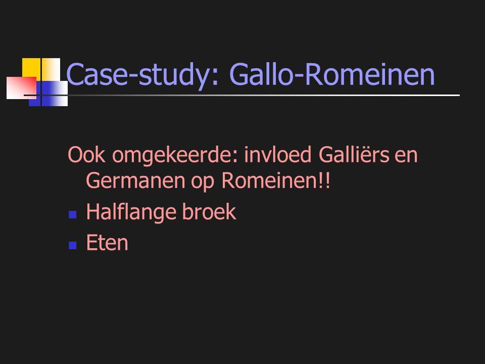 Case-study: Gallo-Romeinen Ook omgekeerde: invloed Galliërs en Germanen op Romeinen!.