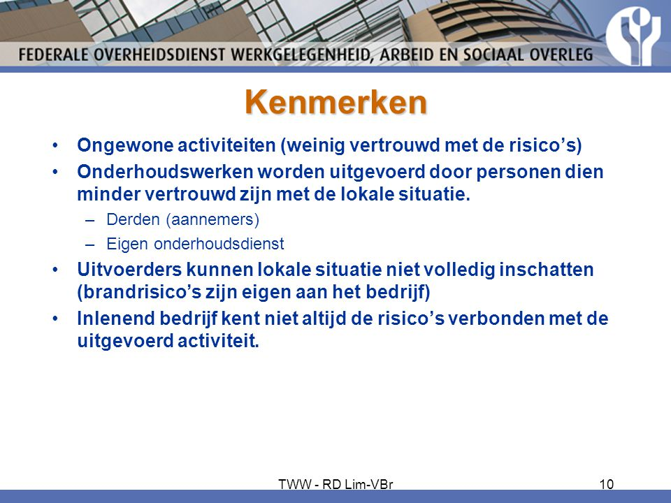 Kenmerken •Ongewone activiteiten (weinig vertrouwd met de risico's) •Onderhoudswerken worden uitgevoerd door personen dien minder vertrouwd zijn met d
