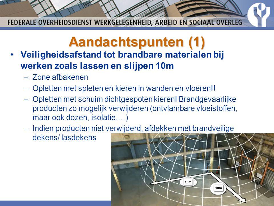 Aandachtspunten (1) •Veiligheidsafstand tot brandbare materialen bij werken zoals lassen en slijpen 10m –Zone afbakenen –Opletten met spleten en kiere