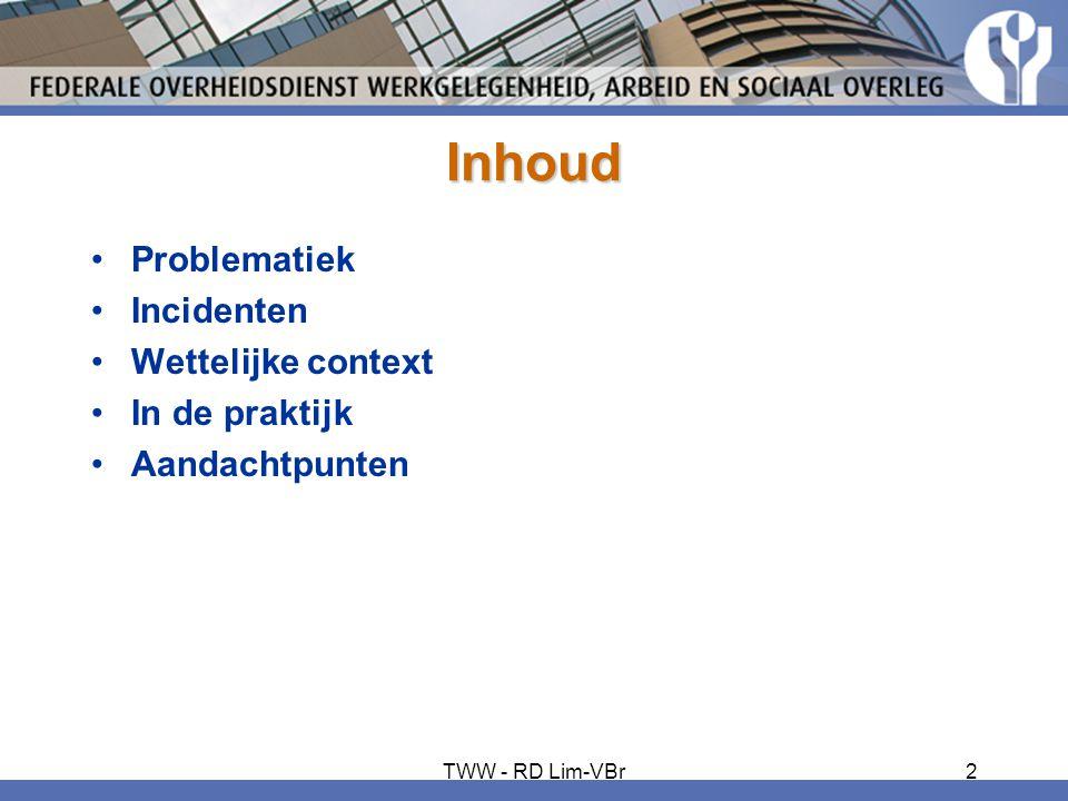 Inhoud •Problematiek •Incidenten •Wettelijke context •In de praktijk •Aandachtpunten TWW - RD Lim-VBr2
