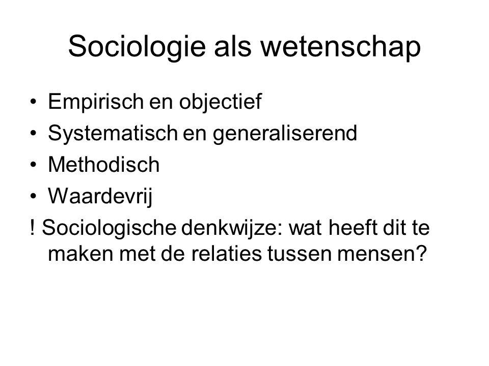 Sociologie als wetenschap •Empirisch en objectief •Systematisch en generaliserend •Methodisch •Waardevrij ! Sociologische denkwijze: wat heeft dit te