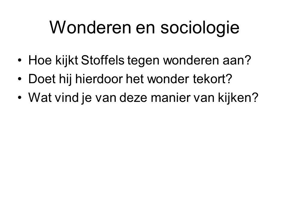 Wonderen en sociologie •Hoe kijkt Stoffels tegen wonderen aan? •Doet hij hierdoor het wonder tekort? •Wat vind je van deze manier van kijken?