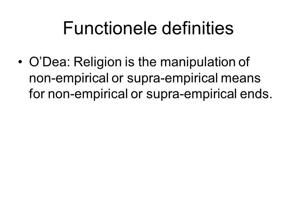 Functionele definities •O'Dea: Religion is the manipulation of non-empirical or supra-empirical means for non-empirical or supra-empirical ends.