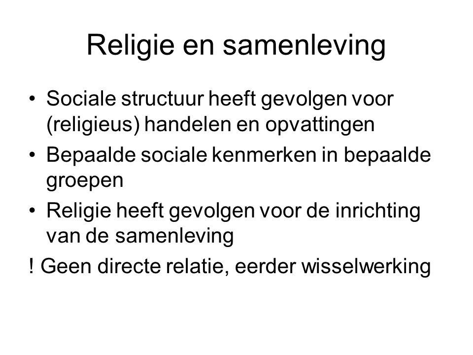 Religie en samenleving •Sociale structuur heeft gevolgen voor (religieus) handelen en opvattingen •Bepaalde sociale kenmerken in bepaalde groepen •Rel