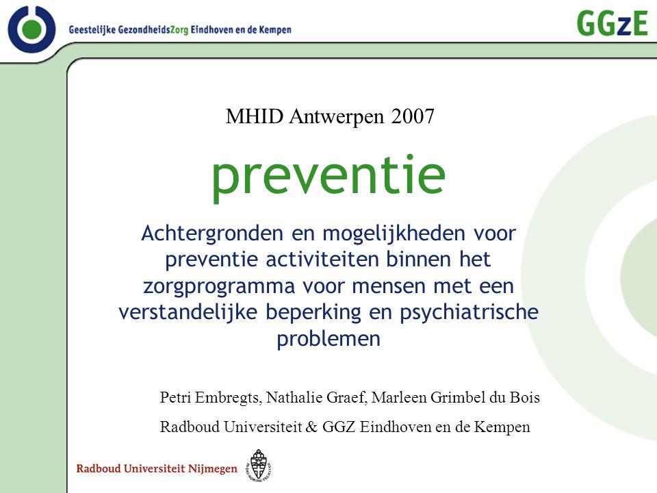 Inhoud workshop •Geestelijke gezondheidszorg voor VB; ontwikkeling van een zorgprogramma •Vormen van preventie en het integratieve stresstheoretisch model van Hossman •Determinanten- analyse, interventie-analyse en doelbepaling •Lopend onderzoek •Discussie en relevantie eigen praktijk