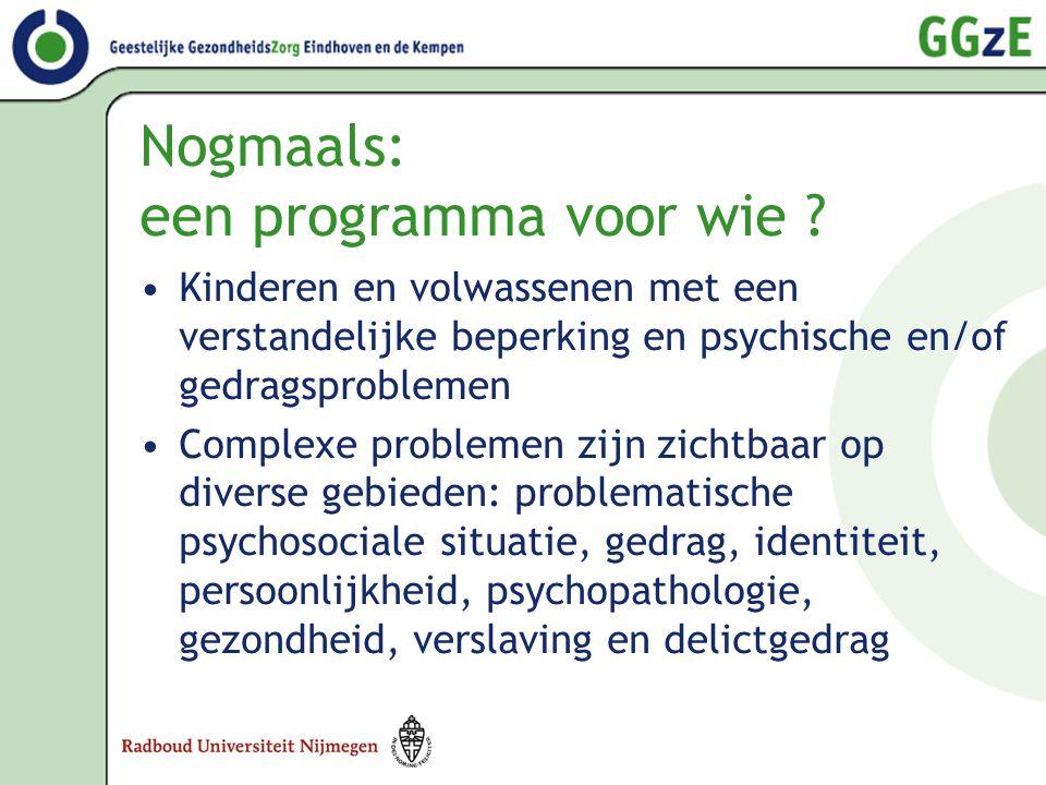 Nogmaals: een programma voor wie ? •Kinderen en volwassenen met een verstandelijke beperking en psychische en/of gedragsproblemen •Complexe problemen