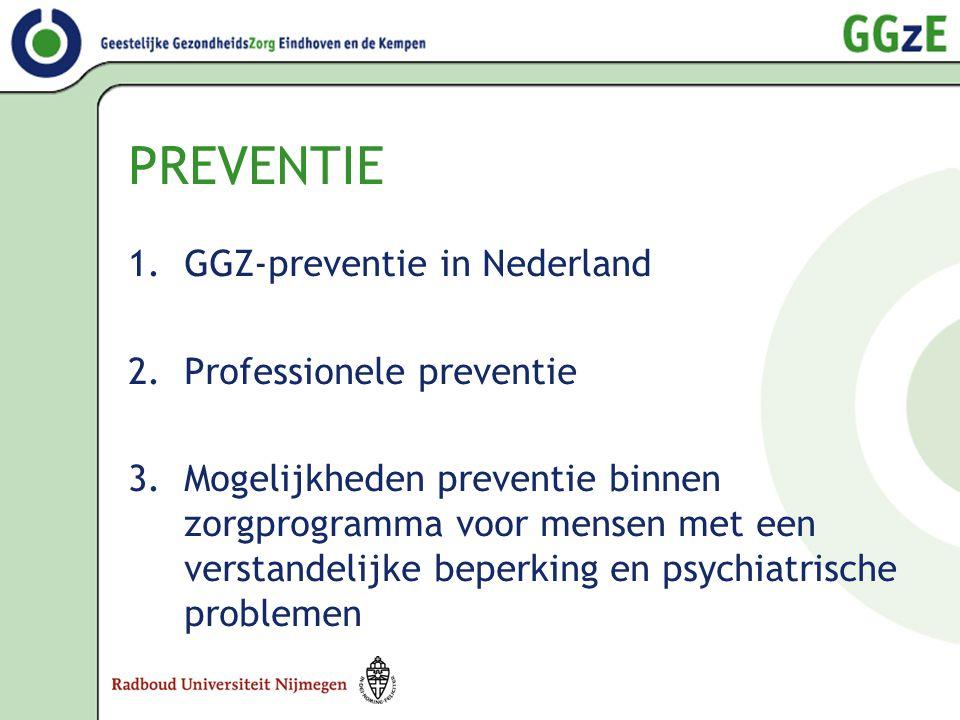 PREVENTIE 1.GGZ-preventie in Nederland 2.Professionele preventie 3.Mogelijkheden preventie binnen zorgprogramma voor mensen met een verstandelijke bep
