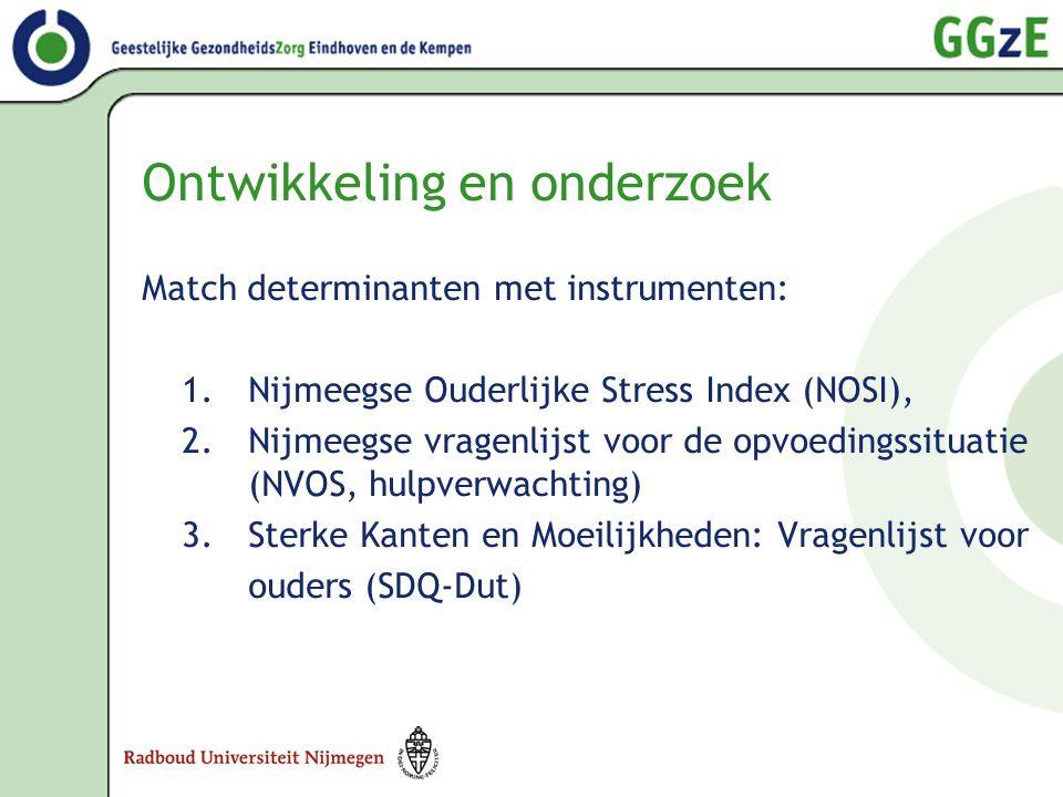 Ontwikkeling en onderzoek Match determinanten met instrumenten: 1. Nijmeegse Ouderlijke Stress Index (NOSI), 2. Nijmeegse vragenlijst voor de opvoedin