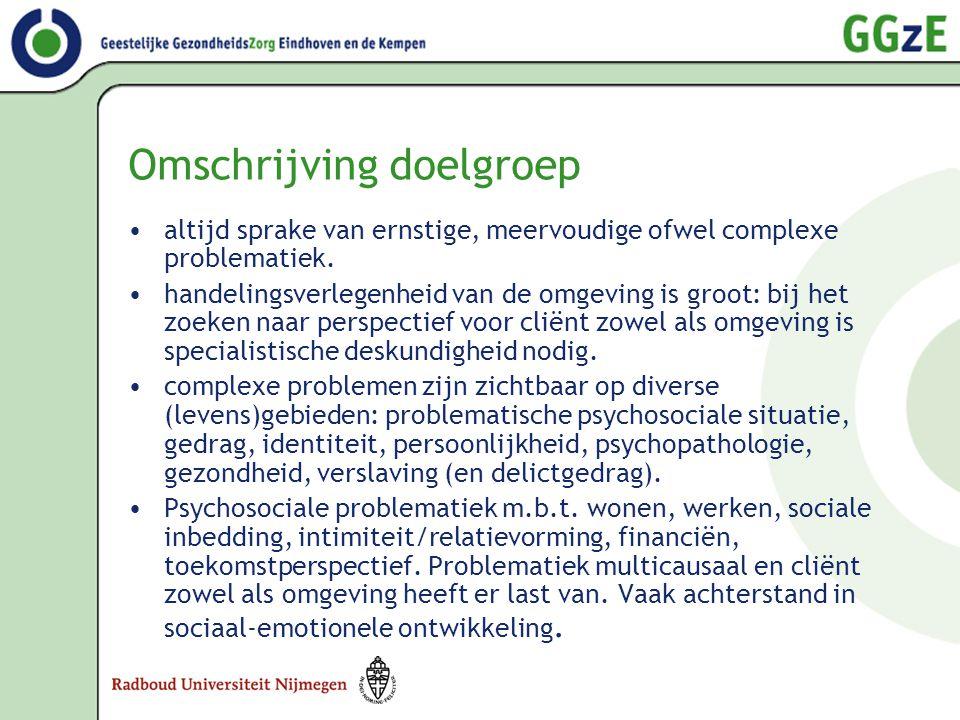 Omschrijving doelgroep •altijd sprake van ernstige, meervoudige ofwel complexe problematiek. •handelingsverlegenheid van de omgeving is groot: bij het