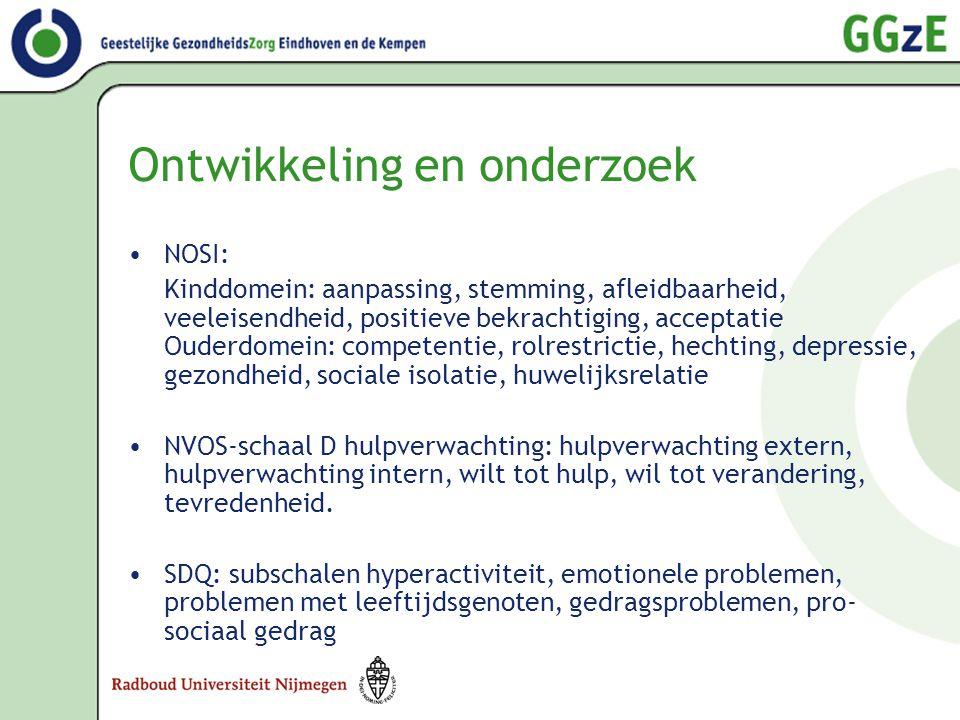 Ontwikkeling en onderzoek •NOSI: Kinddomein: aanpassing, stemming, afleidbaarheid, veeleisendheid, positieve bekrachtiging, acceptatie Ouderdomein: co