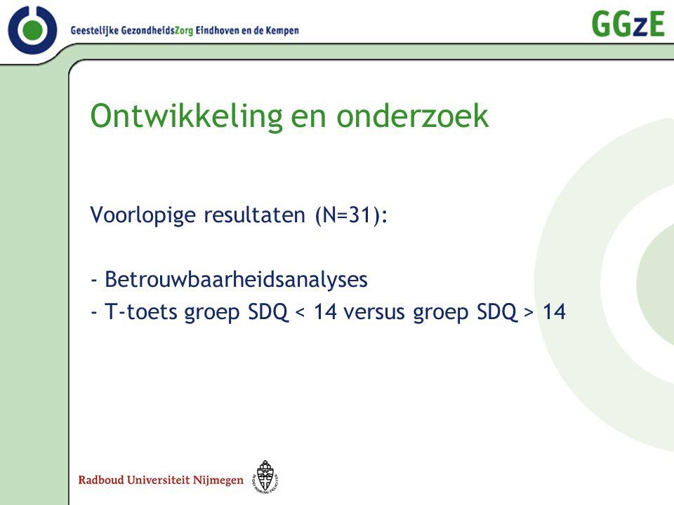 Ontwikkeling en onderzoek Voorlopige resultaten (N=31): - Betrouwbaarheidsanalyses - T-toets groep SDQ 14