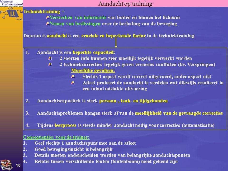 19 Aandacht op training Techniektraining = Verwerken van informatie van buiten en binnen het lichaam Nemen van beslissingen over de herhaling van de b