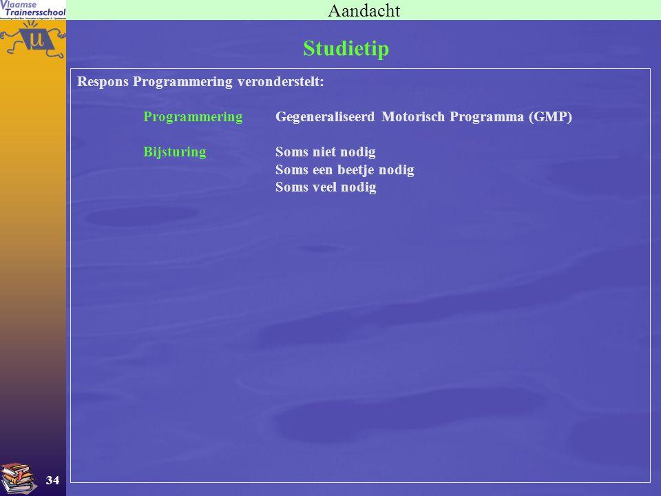 34 Aandacht Respons Programmering veronderstelt: ProgrammeringGegeneraliseerd Motorisch Programma (GMP) BijsturingSoms niet nodig Soms een beetje nodi