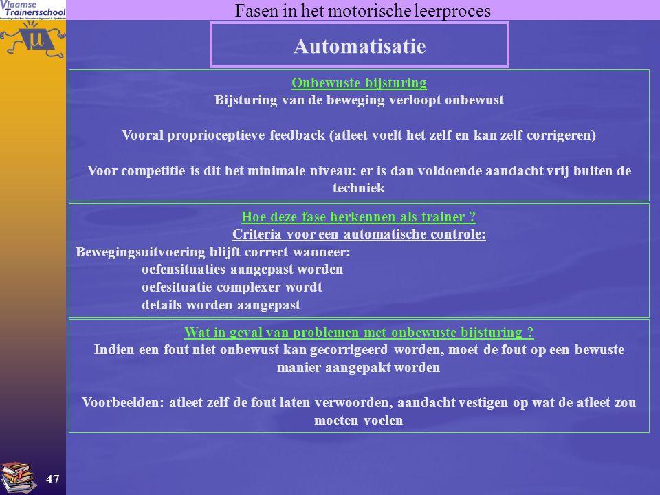 47 Fasen in het motorische leerproces Automatisatie Onbewuste bijsturing Bijsturing van de beweging verloopt onbewust Vooral proprioceptieve feedback
