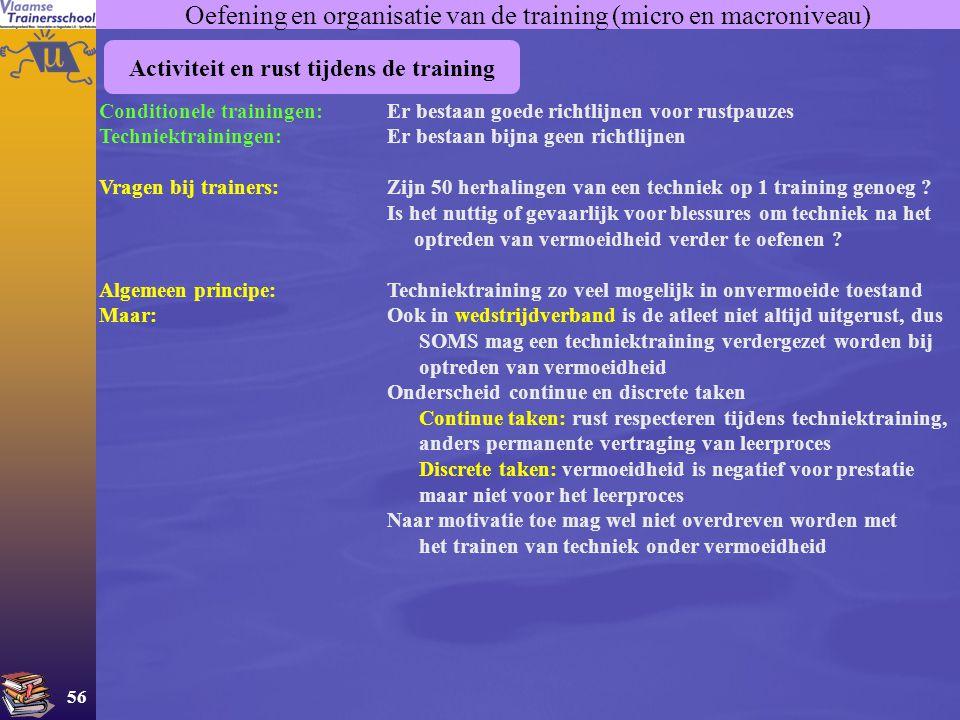 56 Oefening en organisatie van de training (micro en macroniveau) Activiteit en rust tijdens de training Conditionele trainingen:Er bestaan goede rich