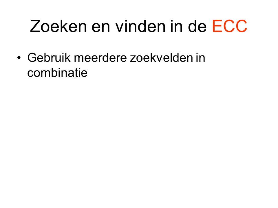 Zoeken en vinden in de ECC •Gebruik meerdere zoekvelden in combinatie