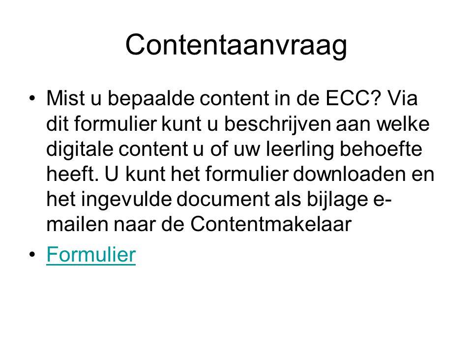 Contentaanvraag •Mist u bepaalde content in de ECC? Via dit formulier kunt u beschrijven aan welke digitale content u of uw leerling behoefte heeft. U