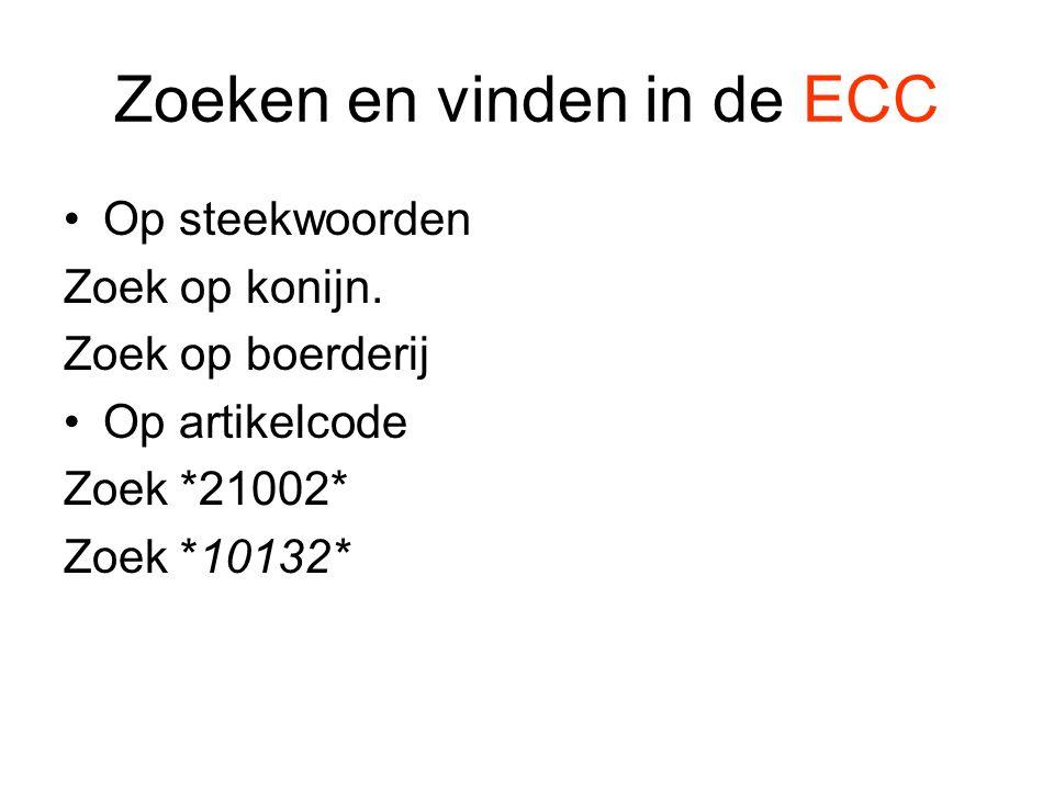 Zoeken en vinden in de ECC •Op steekwoorden Zoek op konijn. Zoek op boerderij •Op artikelcode Zoek *21002* Zoek *10132*