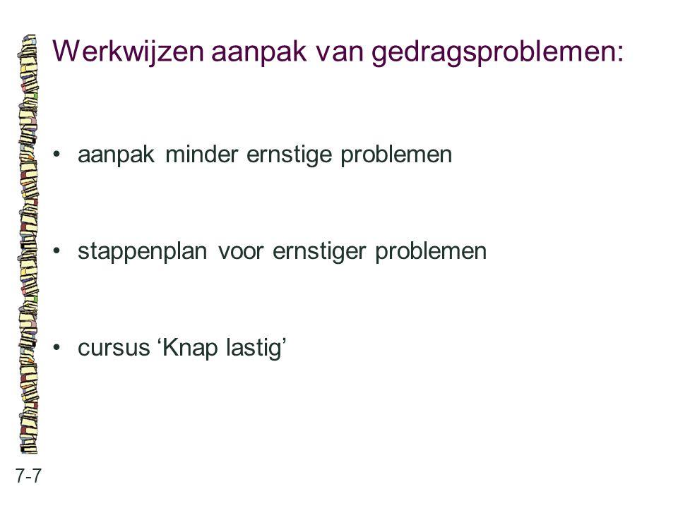 Aanpak minder ernstige problemen: 7-8 •ABC-schema •gedragskaarten •POBOS Pedagogische Kijk- en Handelingswijzer