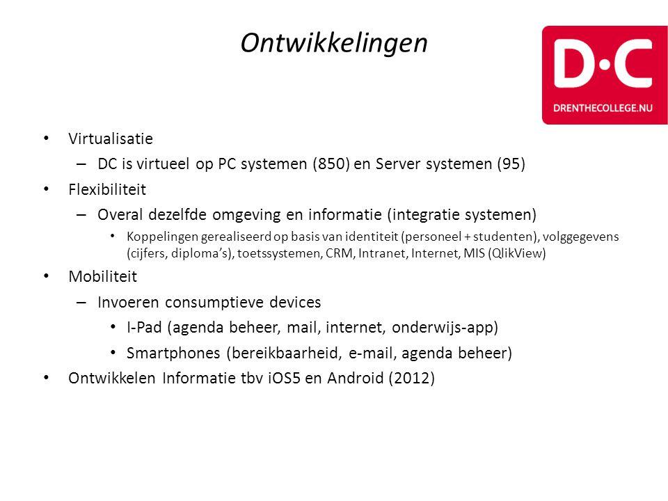 Ontwikkelingen • Virtualisatie – DC is virtueel op PC systemen (850) en Server systemen (95) • Flexibiliteit – Overal dezelfde omgeving en informatie