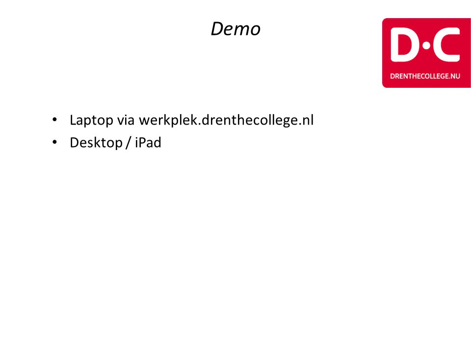 • Laptop via werkplek.drenthecollege.nl • Desktop / iPad Demo