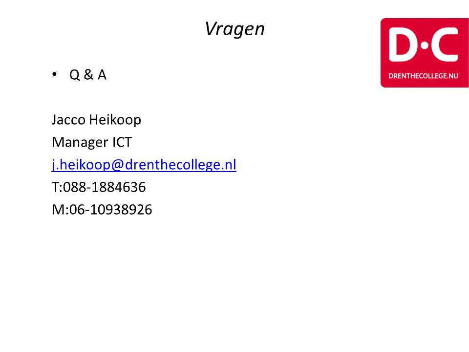 • Q & A Jacco Heikoop Manager ICT j.heikoop@drenthecollege.nl T:088-1884636 M:06-10938926 Vragen