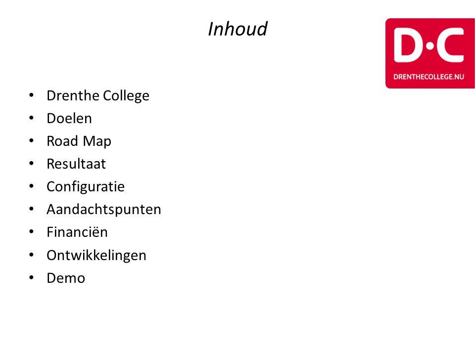 Inhoud • Drenthe College • Doelen • Road Map • Resultaat • Configuratie • Aandachtspunten • Financiën • Ontwikkelingen • Demo