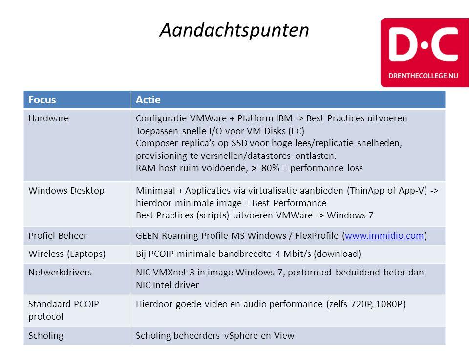 Aandachtspunten FocusActie HardwareConfiguratie VMWare + Platform IBM -> Best Practices uitvoeren Toepassen snelle I/O voor VM Disks (FC) Composer rep