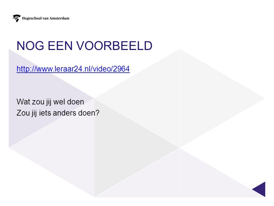 NOG EEN VOORBEELD http://www.leraar24.nl/video/2964 Wat zou jij wel doen Zou jij iets anders doen?