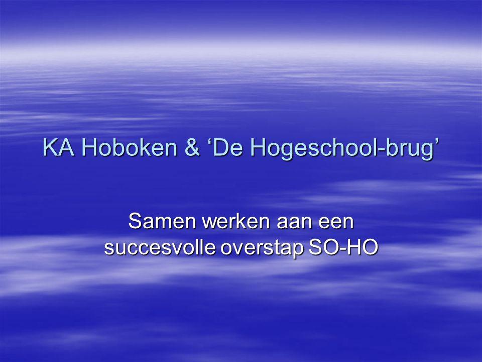 KA Hoboken & 'De Hogeschool-brug' Samen werken aan een succesvolle overstap SO-HO