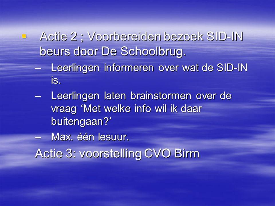  Actie 2 ; Voorbereiden bezoek SID-IN beurs door De Schoolbrug. –Leerlingen informeren over wat de SID-IN is. –Leerlingen laten brainstormen over de