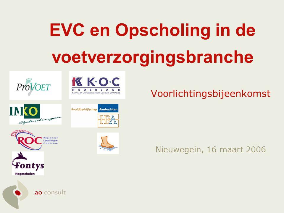 EVC en Opscholing in de voetverzorgingsbranche Voorlichtingsbijeenkomst Nieuwegein, 16 maart 2006