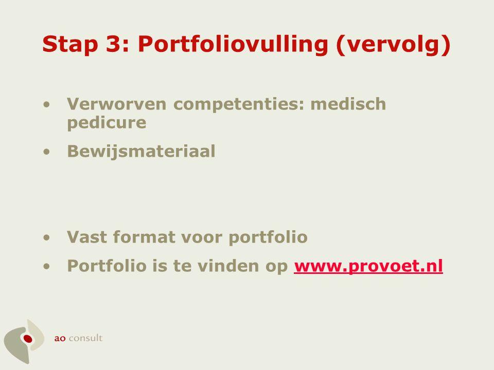 Stap 3: Portfoliovulling (vervolg) •Verworven competenties: medisch pedicure •Bewijsmateriaal •Vast format voor portfolio •Portfolio is te vinden op w