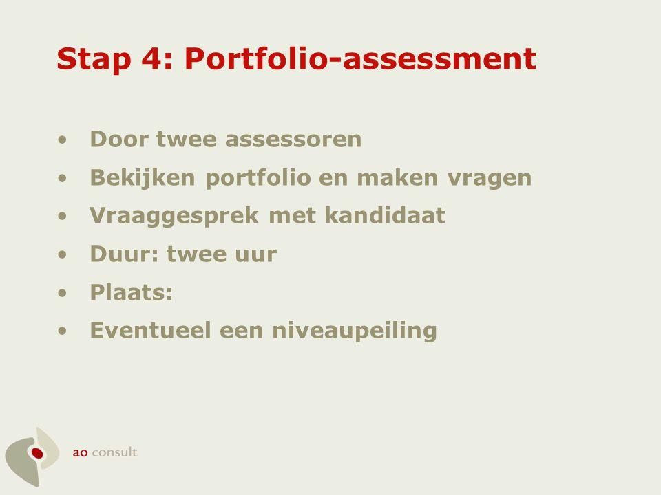 Stap 4: Portfolio-assessment •Door twee assessoren •Bekijken portfolio en maken vragen •Vraaggesprek met kandidaat •Duur: twee uur •Plaats: •Eventueel